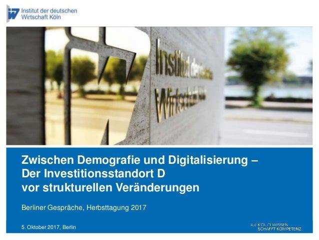 5. Oktober 2017, Berlin Berliner Gespräche, Herbsttagung 2017 Zwischen Demografie und Digitalisierung – Der Investitionsst...