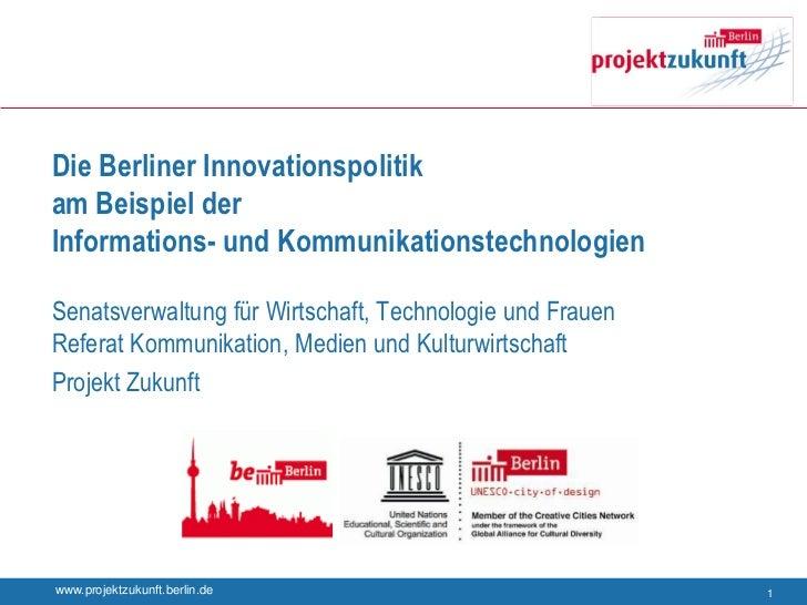 Die Berliner Innovationspolitikam Beispiel derInformations- und KommunikationstechnologienSenatsverwaltung für Wirtschaft,...