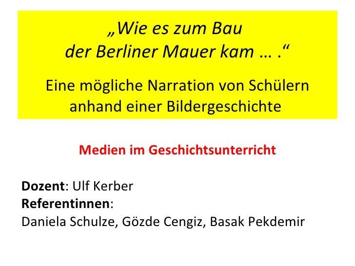 """""""Wie es zum Bau      der Berliner Mauer kam … .""""                        g   Eine mögliche Narration von Schülern      anha..."""