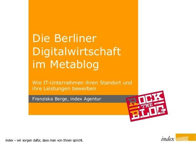 index – wir sorgen dafür, dass man von Ihnen spricht. Die Berliner Digitalwirtschaft im Metablog Wie IT-Unternehmen ihren ...
