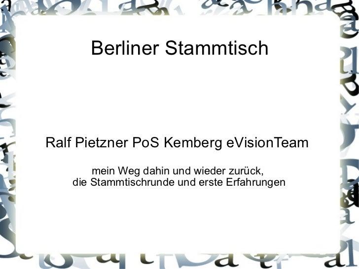 Berliner Stammtisch Ralf Pietzner PoS Kemberg eVisionTeam  mein Weg dahin und wieder zurück,  die Stammtischrunde und erst...