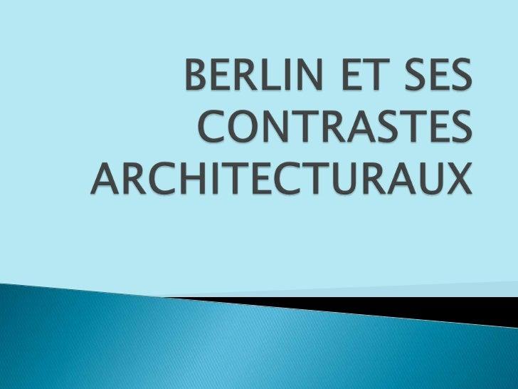 BERLIN ET SES CONTRASTES ARCHITECTURAUX<br />