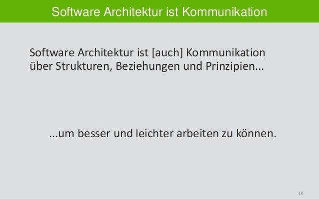 10 Software Architektur ist Kommunikation Software Architektur ist [auch] Kommunikation über Strukturen, Beziehungen und P...