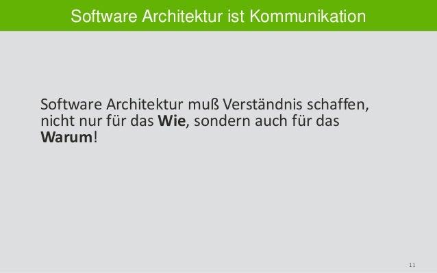 11 Software Architektur ist Kommunikation Software Architektur muß Verständnis schaffen, nicht nur für das Wie, sondern au...