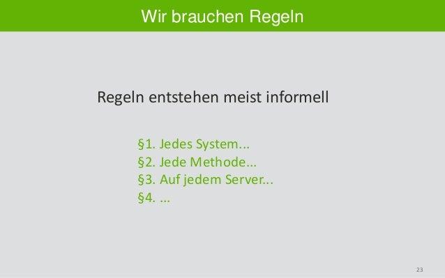 23 Wir brauchen Regeln §1. Jedes System... §2. Jede Methode... §3. Auf jedem Server... §4. ... Regeln entstehen meist info...