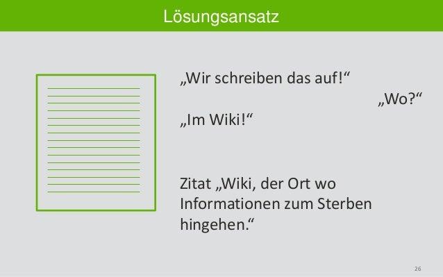 """26 Lösungsansatz """"Wir schreiben das auf!"""" """"Wo?"""" """"Im Wiki!"""" Zitat """"Wiki, der Ort wo Informationen zum Sterben hingehen."""""""