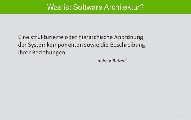 3 Was ist Software Architektur? Eine strukturierte oder hierarchische Anordnung der Systemkomponenten sowie die Beschreibu...