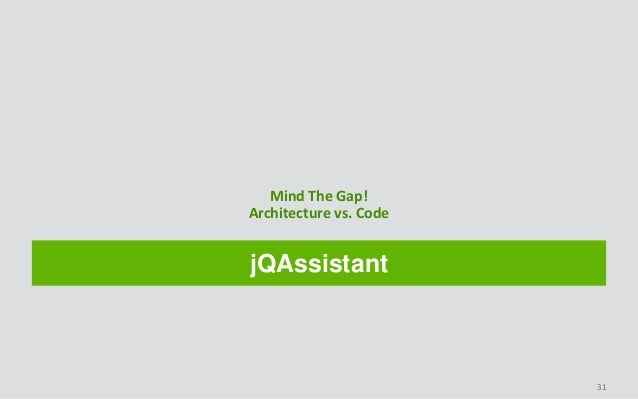 jQAssistant Mind The Gap! Architecture vs. Code 31