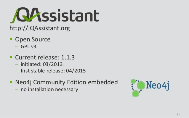 32 http://jQAssistant.org  Open Source  GPL v3  Current release: 1.1.3  initiated: 03/2013  first stable release: 04/...