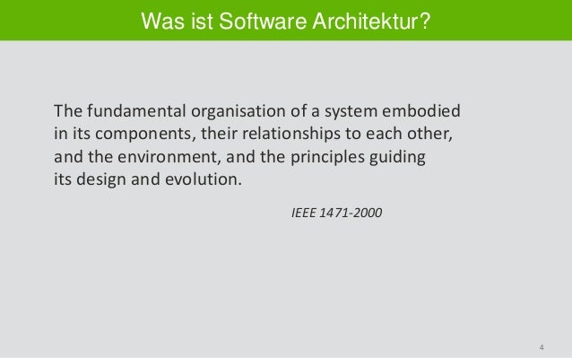 4 Was ist Software Architektur? The fundamental organisation of a system embodied in its components, their relationships t...