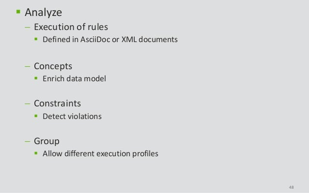 48  Analyze  Execution of rules  Defined in AsciiDoc or XML documents  Concepts  Enrich data model  Constraints  De...