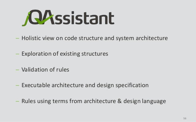 56  Holistic view on code structure and system architecture  Exploration of existing structures  Validation of rules  ...