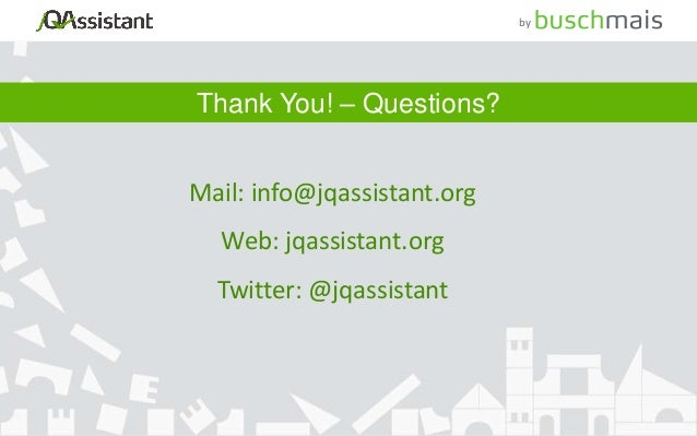 Mail: info@jqassistant.org Web: jqassistant.org Twitter: @jqassistant Thank You! – Questions? by
