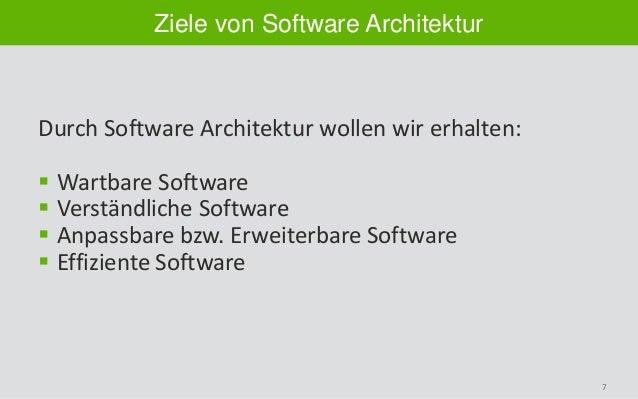 7 Ziele von Software Architektur Durch Software Architektur wollen wir erhalten:  Wartbare Software  Verständliche Softw...