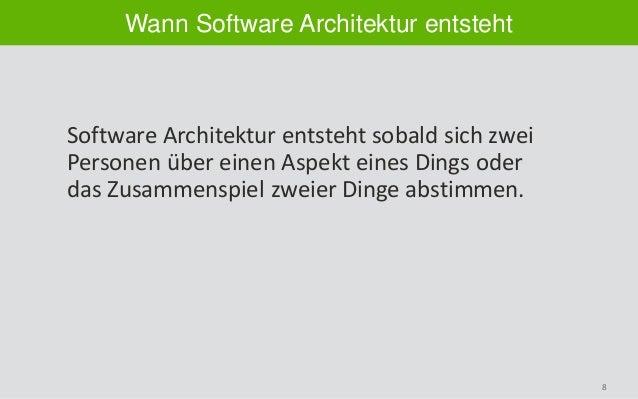 8 Wann Software Architektur entsteht Software Architektur entsteht sobald sich zwei Personen über einen Aspekt eines Dings...