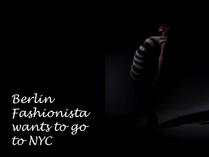 Berlin Fashionistawantstogoto NYC<br />