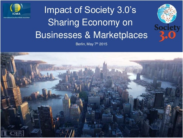 Impact of Society 3.0's Sharing Economy on Businesses & Marketplaces Berlin, May 7th 2015