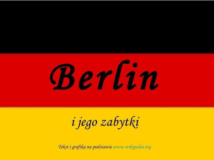 Berlin i jego zabytki Tekst i grafika na podstawie  www.wikipedia.org