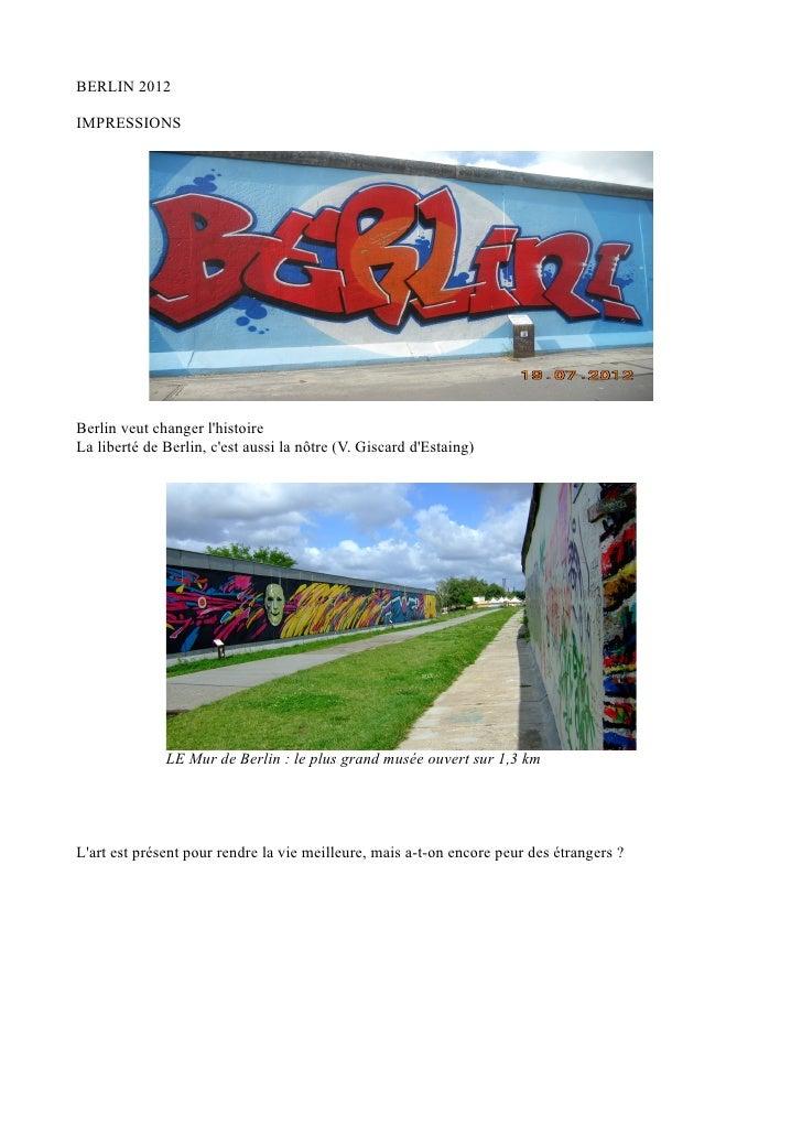 BERLIN 2012IMPRESSIONSBerlin veut changer lhistoireLa liberté de Berlin, cest aussi la nôtre (V. Giscard dEstaing)        ...