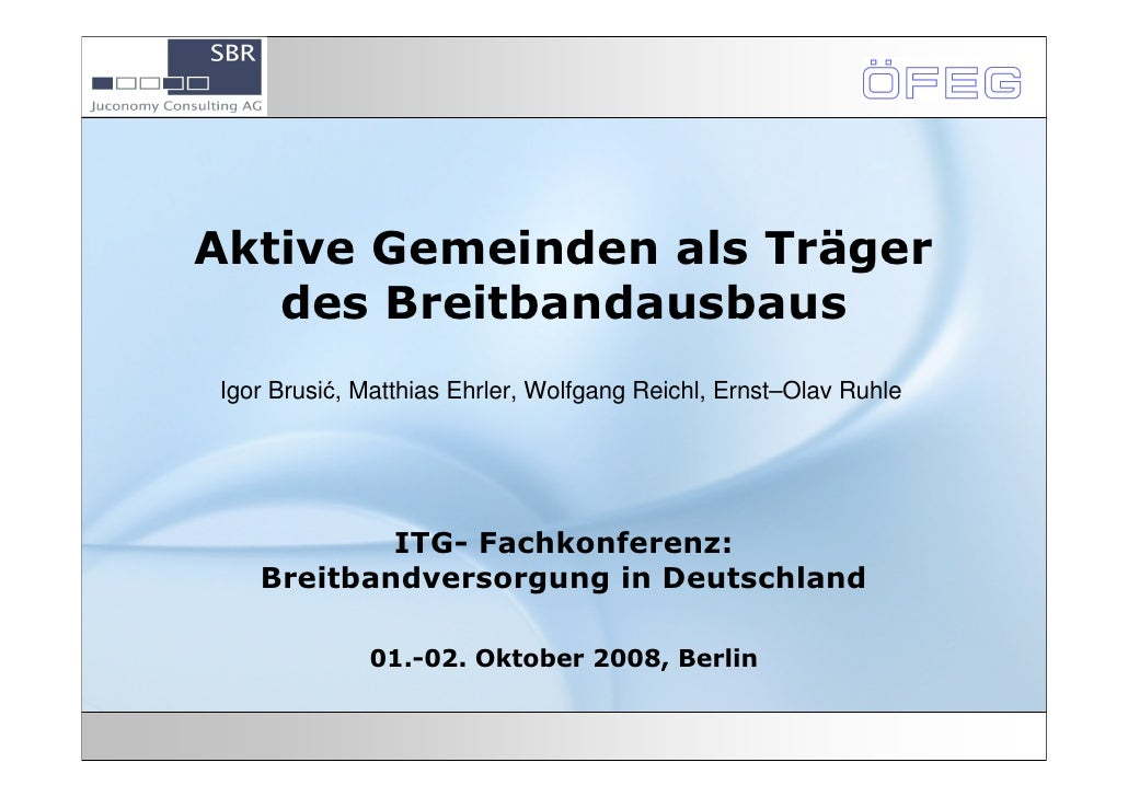 Aktive Gemeinden als Träger   des BreitbandausbausIgor Brusić, Matthias Ehrler, Wolfgang Reichl, Ernst–Olav Ruhle         ...