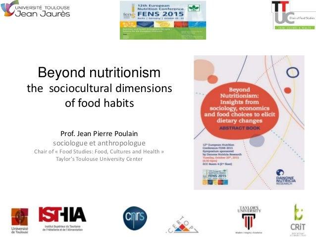 1 Beyond nutritionism the sociocultural dimensions of food habits Prof. Jean Pierre Poulain sociologue et anthropologue Ch...