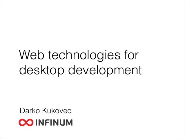 Web technologies for desktop development Darko Kukovec