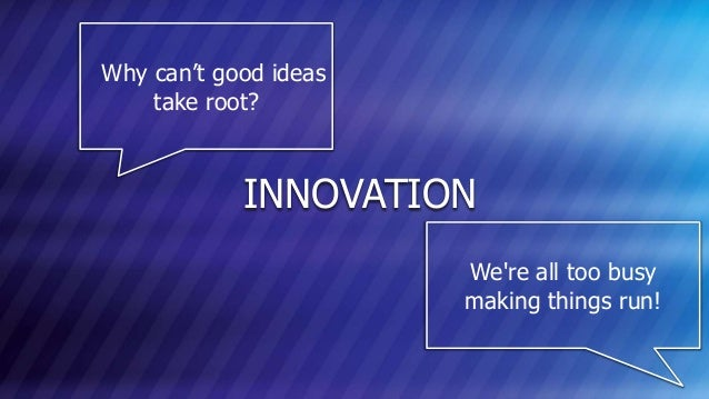 © COPYRIGHT 2013 MARKLOGIC CORPORATION. ALL RIGHTS RESERVED.SLIDE: 12 INNOVATION Why can't good ideas take root? We're all...