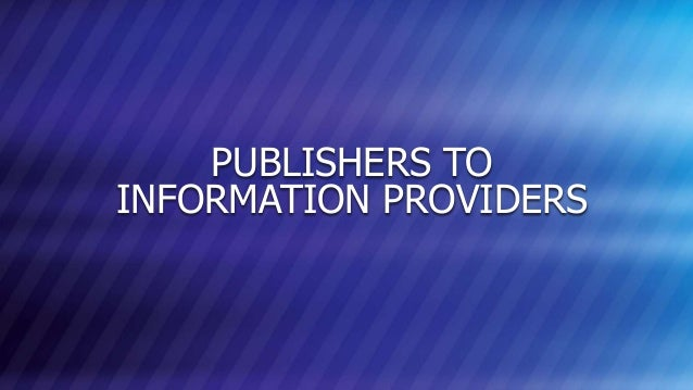 © COPYRIGHT 2013 MARKLOGIC CORPORATION. ALL RIGHTS RESERVED.SLIDE: 6 PUBLISHERS TO INFORMATION PROVIDERS