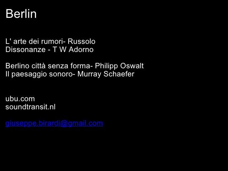 Berlin  <ul><li>L' arte dei rumori- Ru ssolo </li></ul><ul><li>Dissonanze - T W Adorno </li></ul><ul><li> </li></ul><ul><...
