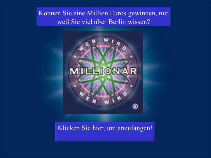 Klicken Sie hier, um anzufangen! Können Sie eine Million Euros gewinnen, nur weil Sie viel über Berlin wissen?
