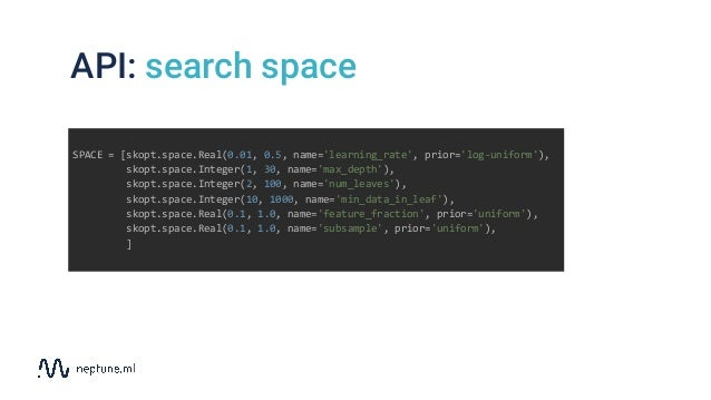 API: search space SPACE = [skopt.space.Real(0.01, 0.5, name='learning_rate', prior='log-uniform'), skopt.space.Integer(1, ...