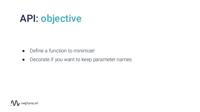 API: objective ● Define a function to minimize! ● Decorate if you want to keep parameter names