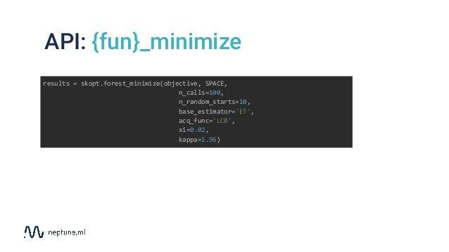 API: {fun}_minimize results = skopt.forest_minimize(objective, SPACE, n_calls=100, n_random_starts=10, base_estimator='ET'...