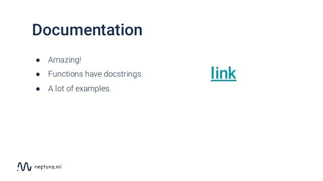 Documentation ● Amazing! ● Functions have docstrings. ● A lot of examples. link