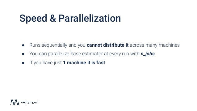 Speed & Parallelization ● Runs sequentially and you cannot distribute it across many machines ● You can parallelize base e...