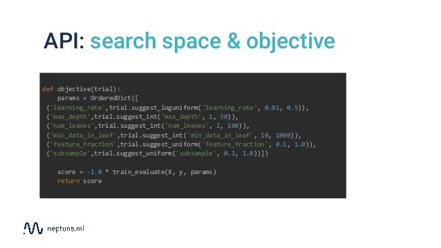API: search space & objective def objective(trial): params = OrderedDict([ ('learning_rate',trial.suggest_loguniform('lear...
