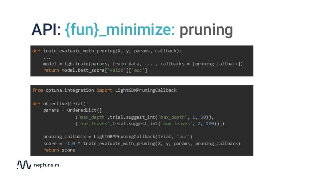 API: {fun}_minimize: pruning from optuna.integration import LightGBMPruningCallback def objective(trial): params = Ordered...