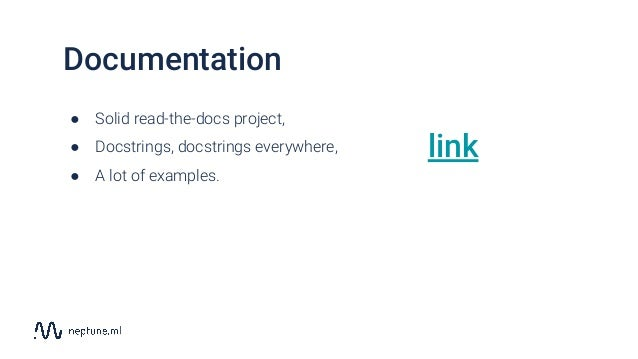 Documentation ● Solid read-the-docs project, ● Docstrings, docstrings everywhere, ● A lot of examples. link