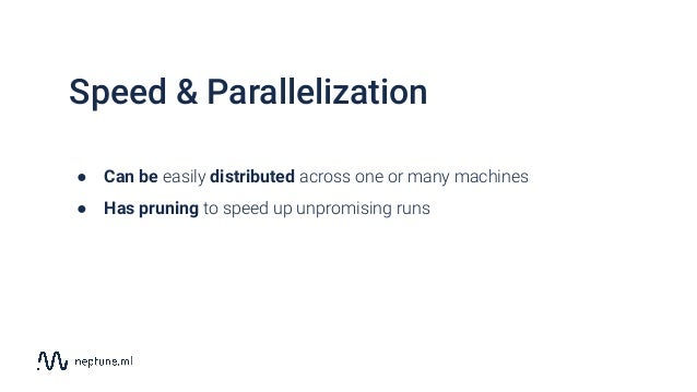 Speed & Parallelization ● Can be easily distributed across one or many machines ● Has pruning to speed up unpromising runs