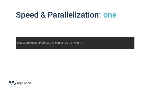 Speed & Parallelization: one study.optimize(objective, n_trials=100, n_jobs=5)