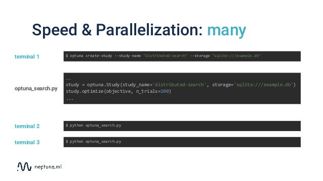 Speed & Parallelization: many … study = optuna.Study(study_name='distributed-search', storage='sqlite:///example.db') stud...