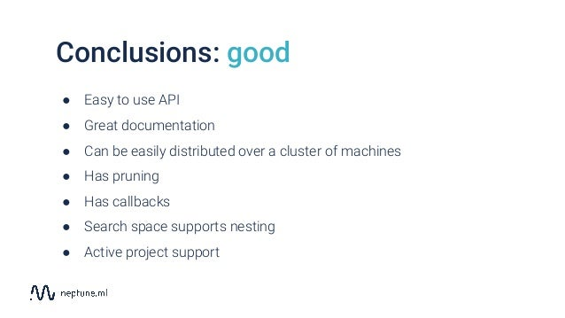Conclusions: good ● Easy to use API ● Great documentation ● Can be easily distributed over a cluster of machines ● Has pru...