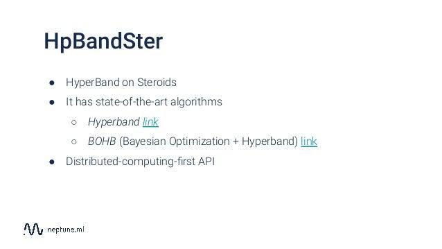 ● HyperBand on Steroids ● It has state-of-the-art algorithms ○ Hyperband link ○ BOHB (Bayesian Optimization + Hyperband) l...