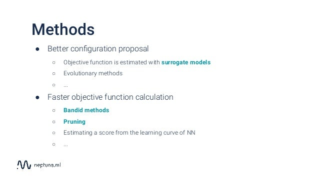 ● Better configuration proposal ○ Objective function is estimated with surrogate models ○ Evolutionary methods ○ ... ● Fast...