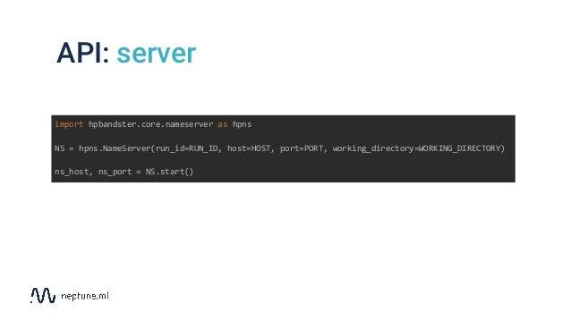 API: server import hpbandster.core.nameserver as hpns NS = hpns.NameServer(run_id=RUN_ID, host=HOST, port=PORT, working_di...