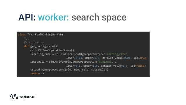 API: worker: search space class TrainEvalWorker(Worker): ... @staticmethod def get_configspace(): cs = CS.ConfigurationSpa...