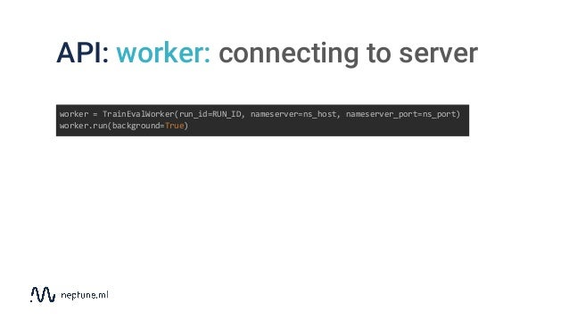 API: worker: connecting to server worker = TrainEvalWorker(run_id=RUN_ID, nameserver=ns_host, nameserver_port=ns_port) wor...