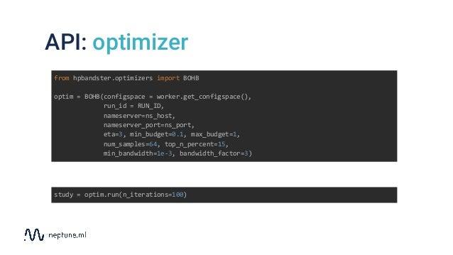 API: optimizer from hpbandster.optimizers import BOHB optim = BOHB(configspace = worker.get_configspace(), run_id = RUN_ID...
