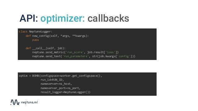 API: optimizer: callbacks class NeptuneLogger: def new_config(self, *args, **kwargs): pass def __call__(self, job): neptun...