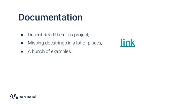 Documentation ● Decent Read-the-docs project, ● Missing docstrings in a lot of places, ● A bunch of examples. link